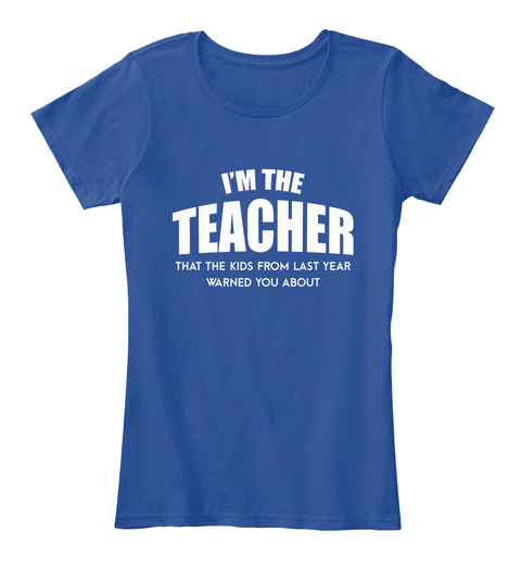 I'm The Teacher That The Kids From Last Year Warned You About Deep Royal  T-Shirt Front