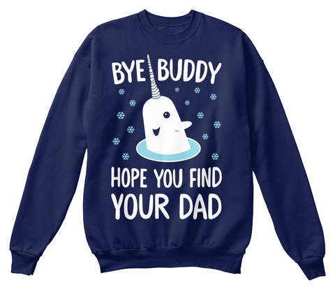 Bye Buddy Hope You Find Your Dad  Navy  Sweatshirt Front
