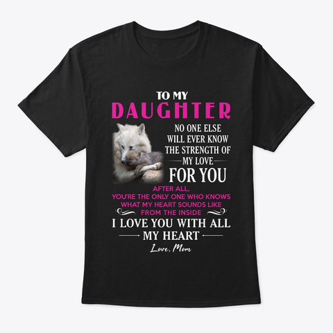 Wolf Strength Of My Love Daughter Shirt Black T-Shirt Front