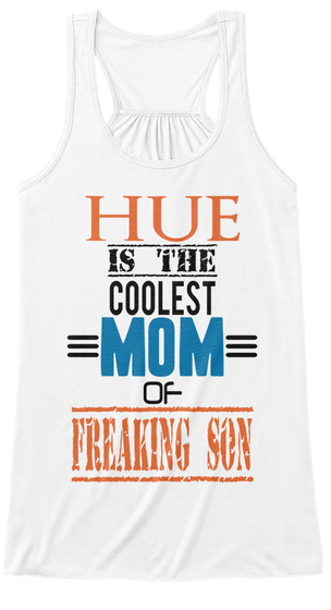 Hue Is The Coolest Mom Of Freaking Son White T-Shirt Front