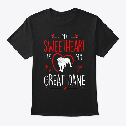 My Sweetheart Is My Great Dane Valentine Black T-Shirt Front