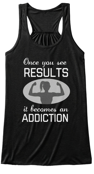 Once You See Results It Becomes An Addiction Black T-Shirt Front