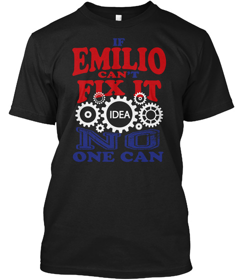 If Emilio Can't Fix It Idea No One Can Black T-Shirt Front