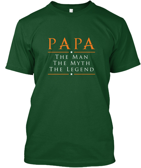 Papa The Man The Myth The Legend  Deep Forest T-Shirt Front