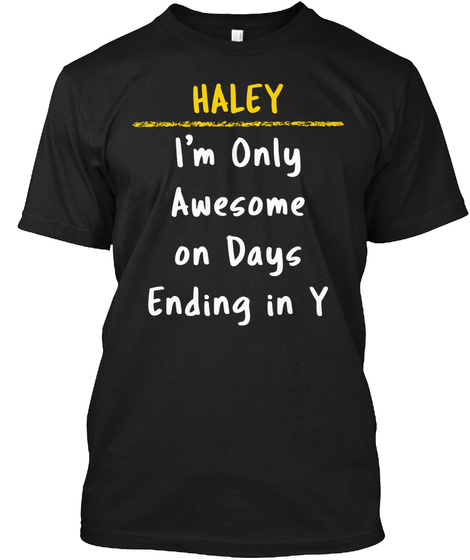 Haley Awesome On Y Days Name Pride Gift Black T-Shirt Front
