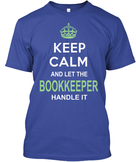 Keep Calm And Let The Bookkeeper Handle It Deep Royal T-Shirt Front