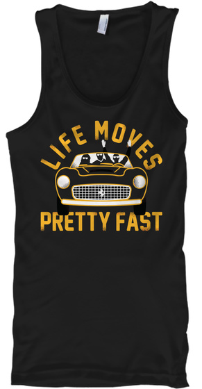 Life Moves Pretty Fast Black T-Shirt Front
