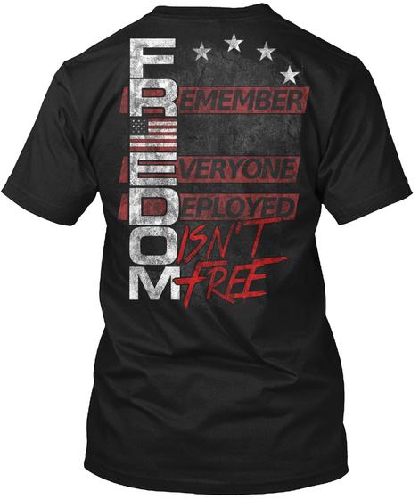 Freedom Remember Everyone Deployed Isn't Free Black T-Shirt Back