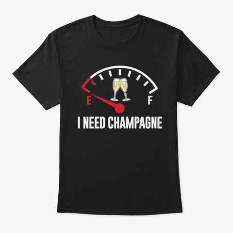 Funny I Need Champagne Wine T Shirt Black T-Shirt Front