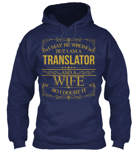 I May Be Wrong But I Am A Translator And A Wife So I Doubt It Navy T-Shirt Front