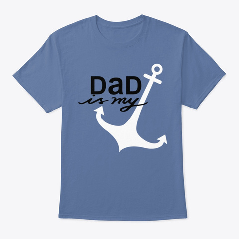 Dad Is My Anchor Denim Blue T-Shirt Front