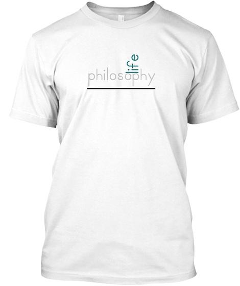 Philosophy Life T Shirt White T-Shirt Front