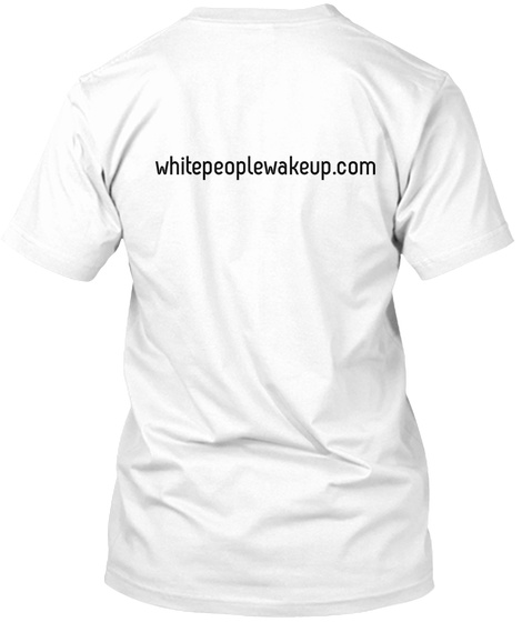 Whitepeoplewakeup.Com White T-Shirt Back