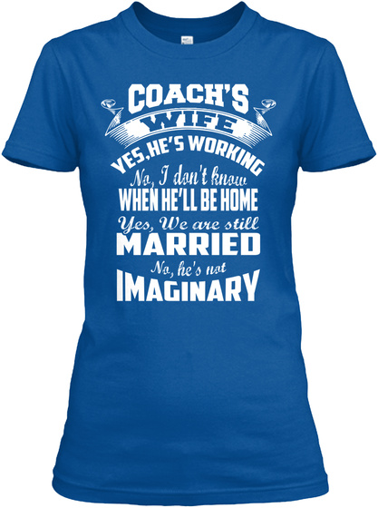 Coach's Wife Yes, He's Working No, I Don't Know When He'll Be Home Royal T-Shirt Front