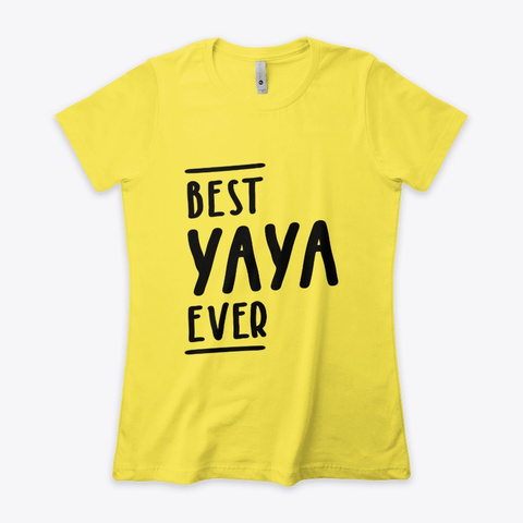 Best Yaya Ever   Grandma Gift Vibrant Yellow T-Shirt Front