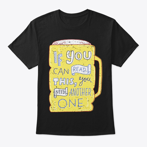 Funny Beer Lover Gift If You Can Read Black T-Shirt Front