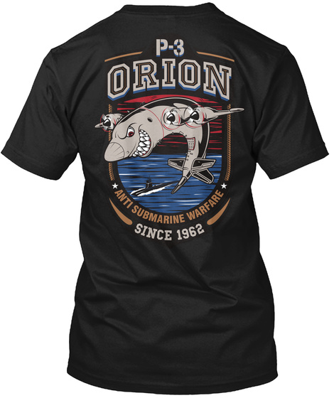 P 3 Orion Since 1962 P 3 Orion Anti Submarine Warfare Since 1962 Black T-Shirt Back