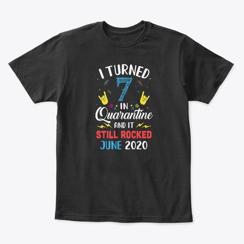 I Turned 7 In Quarantine It Still June Black T-Shirt Front