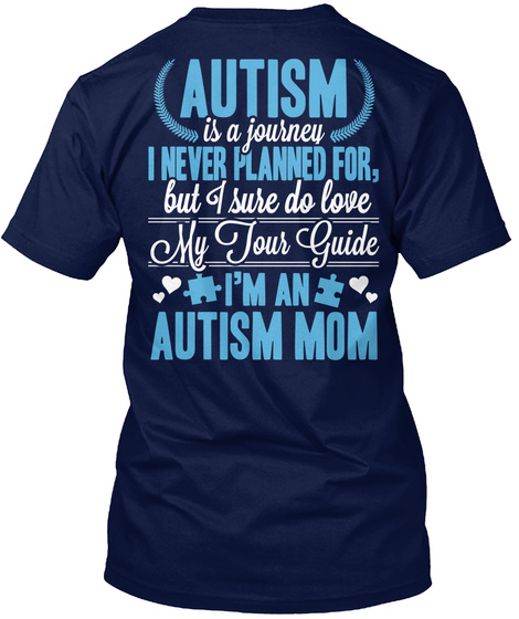 Autism Is A Journey I Never Planned, But I Sure Do Love My Tour Guide I'm An Autism Mom Navy T-Shirt Back