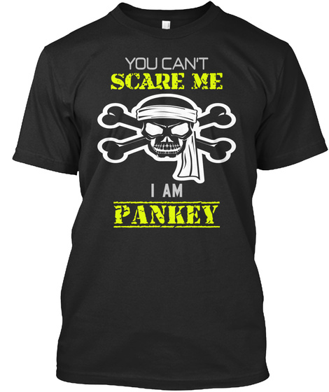 You Can't Scare Me I Am Pankey Black T-Shirt Front