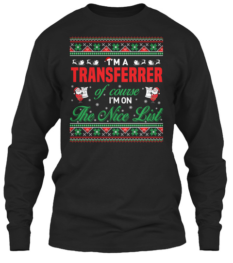 I'm A Transferrer Of Course I'm On The Nice List Black T-Shirt Front