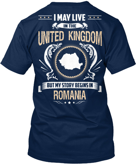 I May Live In The United Kingdom But My Story Begins In Romania Navy T-Shirt Back