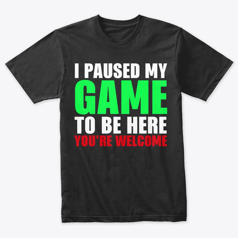I Paused My Game To Be Here T Shirt Vintage Black T-Shirt Front