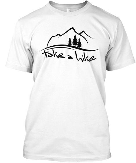 Take A Hike White T-Shirt Front