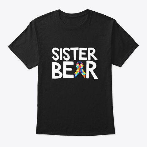 Autistic Autism Awareness Sister Bear Black T-Shirt Front