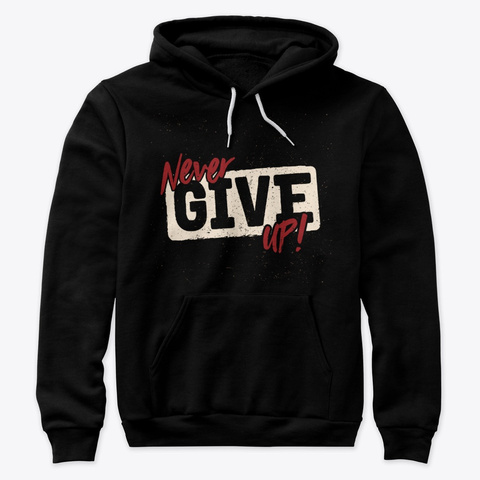 Never Give Up! Black T-Shirt Front