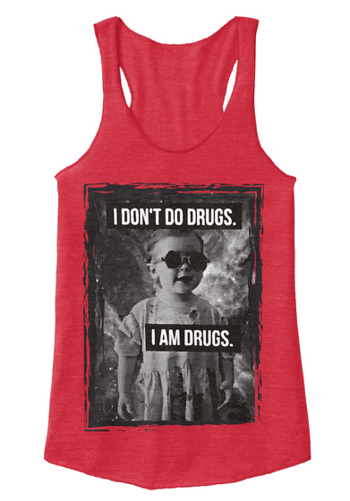 I Don't Do Drugs. I Am Drugs. Eco True Red  T-Shirt Front
