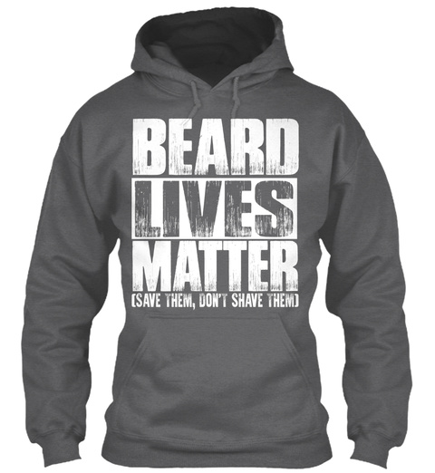 Beard Lives Matter [Save Them, Don't Shave Them]  Dark Heather T-Shirt Front