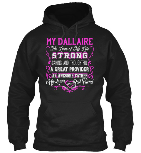 My Dallaire   The Love Of My Life. Customize The Name Bellow Link Black T-Shirt Front