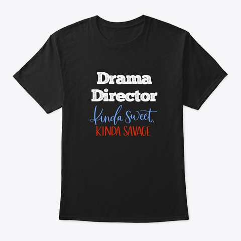 [Theatre] Drama Director   Kinda Sweet Black T-Shirt Front