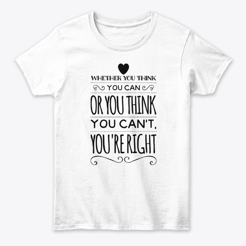 Whether You Think You Can Quote White T-Shirt Front
