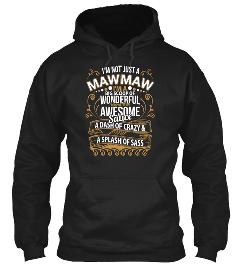 I'm Not Just A Mawmaw I'm A Big Scoop Of Wonderful Topped With Awesome Sauce A Dash Of Crazy & A Splash Of Sass Black T-Shirt Front