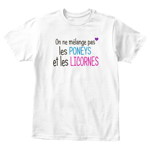 On Ne Melange Pas Les Poneys Et Les Licornes White T-Shirt Front