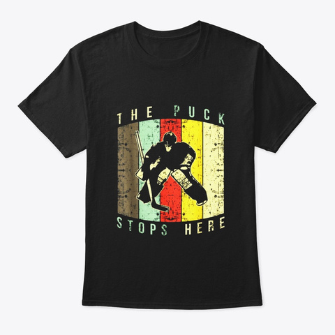 The Puck Stops Here Hockey Jersey Shirt Black T-Shirt Front