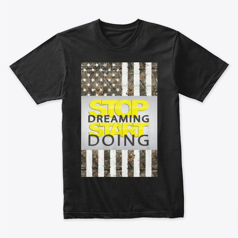 Stop Dreaming Black T-Shirt Front