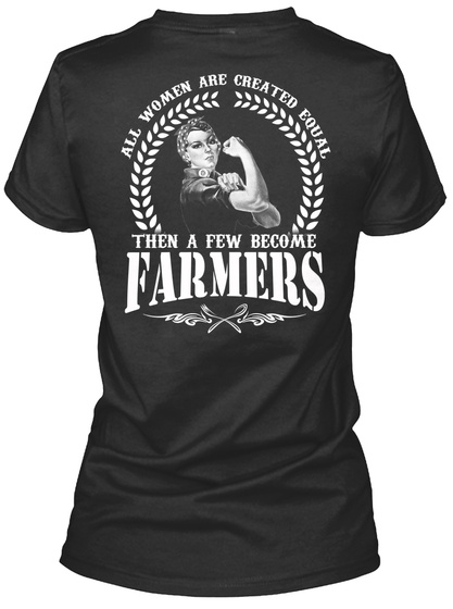 Farmer All Women Are Created Equal Then A Few Become Farmers Black T-Shirt Back