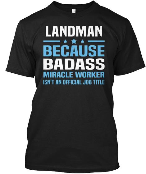 Landman Because Badass Miracle Worker Isn't An Official Job Title Black T-Shirt Front