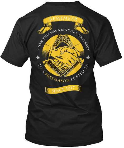 Remember When This Was A Binding Contract To A Freemason It Still Is! Since 1717 Black T-Shirt Back