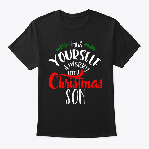 Have Yourself A Merry Little Christmas Black T-Shirt Front