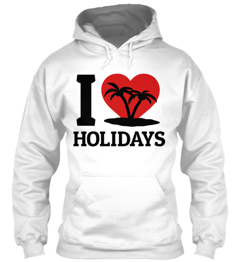 I Love Holidays White T-Shirt Front