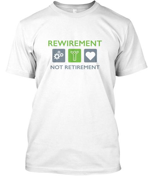 Rewirement Not Retirement White T-Shirt Front