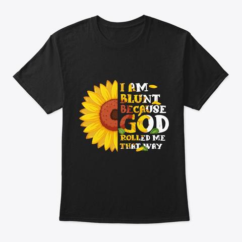 I Am Blunt Because God Rolled  Black T-Shirt Front