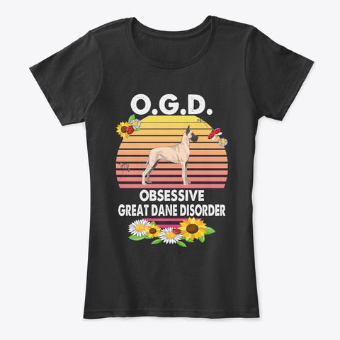 Ocd Great Dane Lover Gift For Dog Owner Black T-Shirt Front