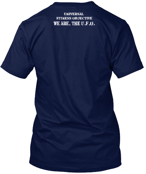 Universal  Fitness Objective We Are, The U.F.O. Navy T-Shirt Back
