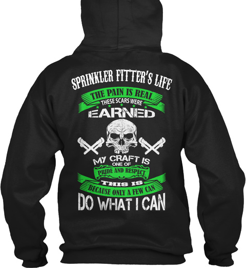Sprinkler Fitter's Life The Pain Is Real These Scars Were Earned My Craft Is Pride And Respect Because Only A Few Can... Black T-Shirt Back