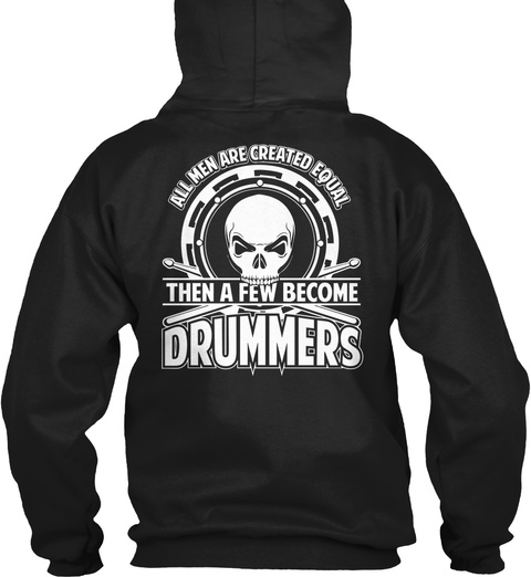 All Men Are Created Equal Then A Few Become Drummers Black T-Shirt Back
